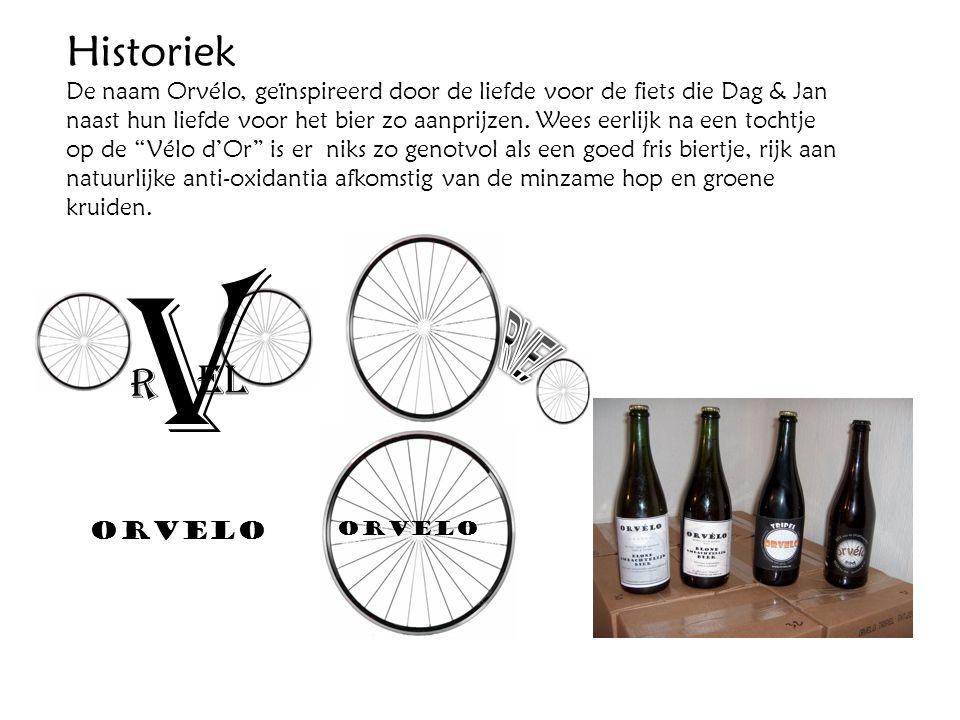 Historiek De naam Orvélo, geïnspireerd door de liefde voor de fiets die Dag & Jan naast hun liefde voor het bier zo aanprijzen. Wees eerlijk na een to