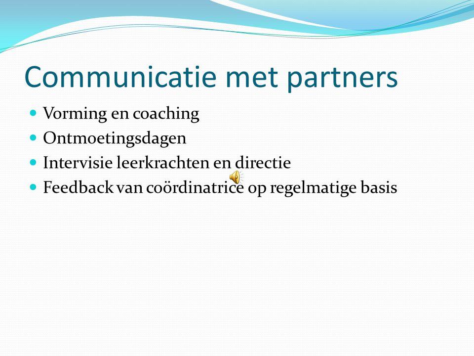 Communicatie met partners  Vorming en coaching  Ontmoetingsdagen  Intervisie leerkrachten en directie  Feedback van coördinatrice op regelmatige basis
