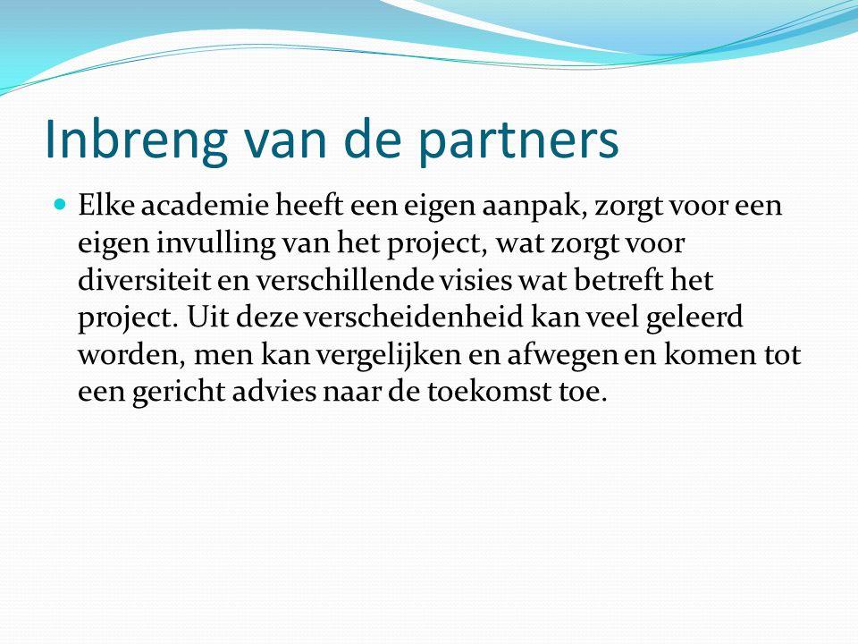 Inbreng van de partners  Elke academie heeft een eigen aanpak, zorgt voor een eigen invulling van het project, wat zorgt voor diversiteit en verschillende visies wat betreft het project.