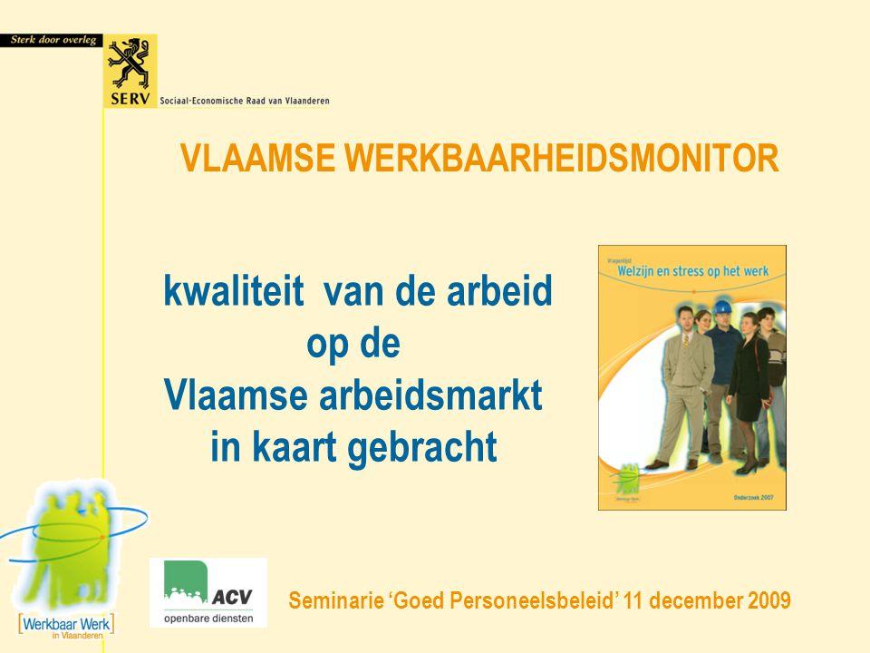 VLAAMSE WERKBAARHEIDSMONITOR kwaliteit van de arbeid op de Vlaamse arbeidsmarkt in kaart gebracht Seminarie 'Goed Personeelsbeleid' 11 december 2009