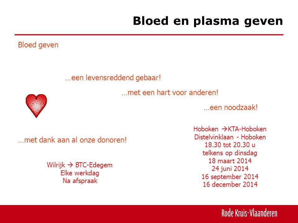 Bloed en plasma geven Bloed geven …een noodzaak! …een levensreddend gebaar! …met een hart voor anderen! …met dank aan al onze donoren! Hoboken  KTA-H