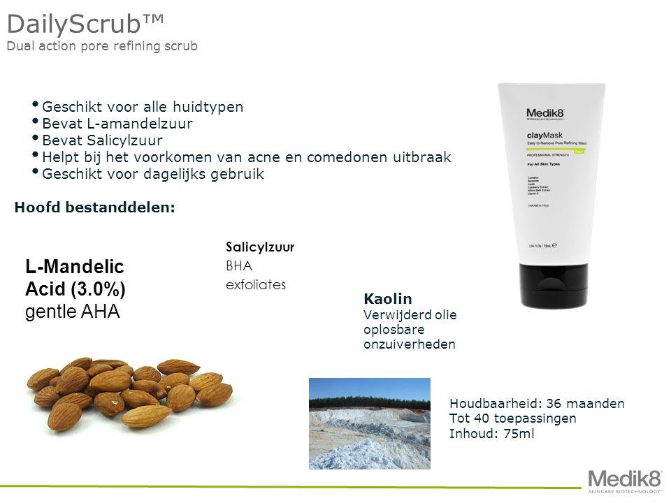 DailyScrub™ Dual action pore refining scrub • Geschikt voor alle huidtypen • Bevat L-amandelzuur • Bevat Salicylzuur • Helpt bij het voorkomen van acne en comedonen uitbraak • Geschikt voor dagelijks gebruik Hoofd bestanddelen: Houdbaarheid: 36 maanden Tot 40 toepassingen Inhoud: 75ml STEP 4 L-Mandelic Acid (3.0%) gentle AHA Salicylzuur BHA exfoliates Kaolin Verwijderd olie oplosbare onzuiverheden