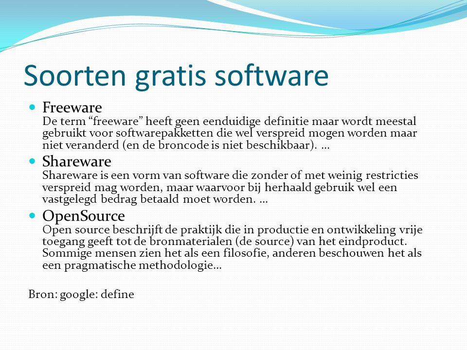 Soorten gratis software  Freeware De term freeware heeft geen eenduidige definitie maar wordt meestal gebruikt voor softwarepakketten die wel verspreid mogen worden maar niet veranderd (en de broncode is niet beschikbaar)....