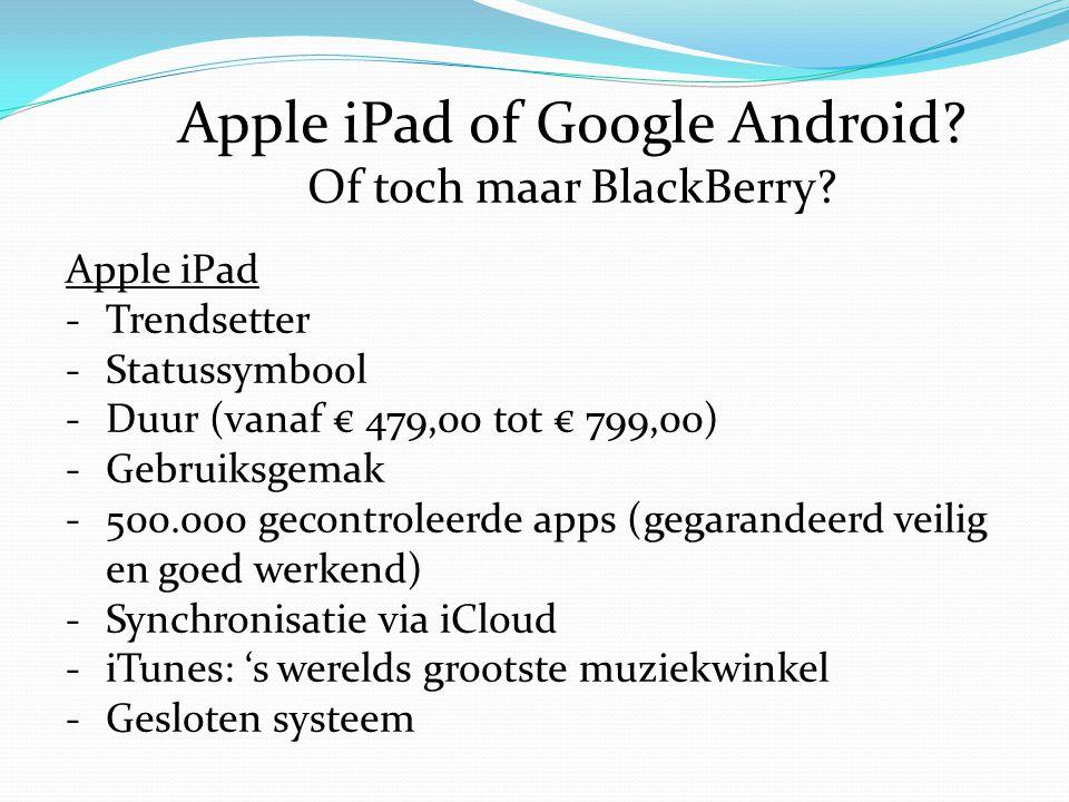 Apple iPad -Trendsetter -Statussymbool -Duur (vanaf € 479,00 tot € 799,00) -Gebruiksgemak -500.000 gecontroleerde apps (gegarandeerd veilig en goed we