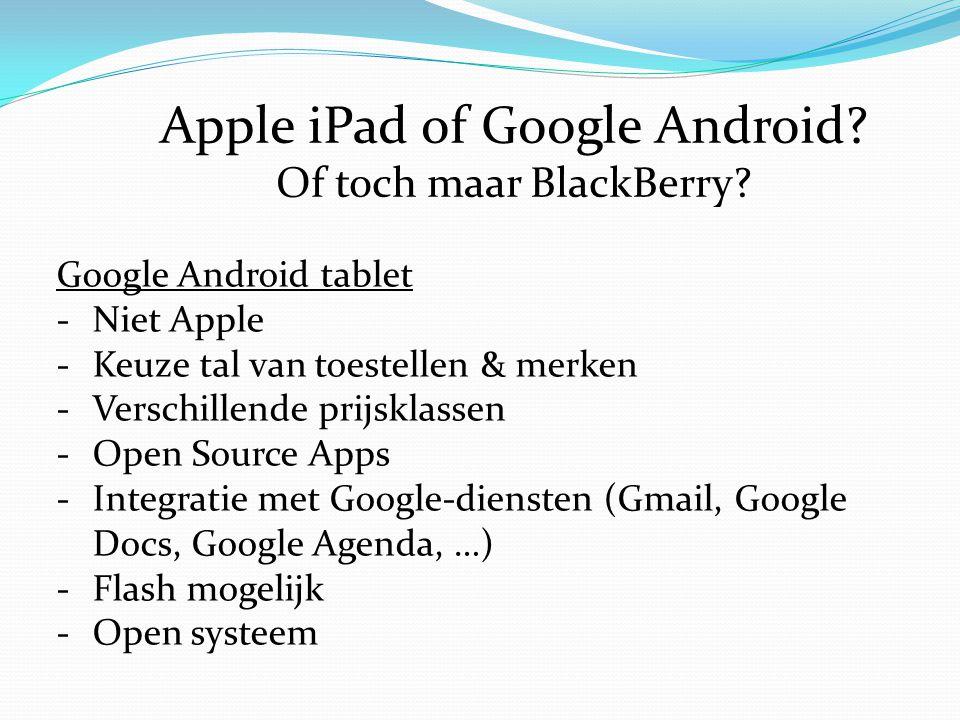 Apple iPad of Google Android? Of toch maar BlackBerry? Google Android tablet -Niet Apple -Keuze tal van toestellen & merken -Verschillende prijsklasse