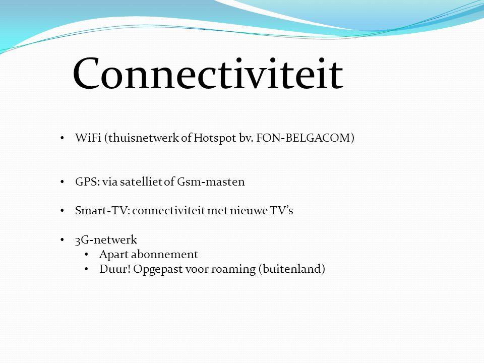 Connectiviteit • WiFi (thuisnetwerk of Hotspot bv. FON-BELGACOM) • GPS: via satelliet of Gsm-masten • Smart-TV: connectiviteit met nieuwe TV's • 3G-ne