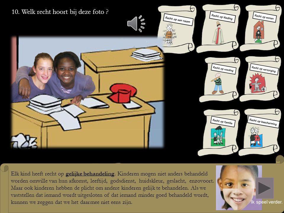 9. Welk recht hoort bij deze 2 foto's ? Een kind is kwetsbaar. Daarom moet het extra beschermd worden tegen geweld. Ouders, leerkrachten en de overhei