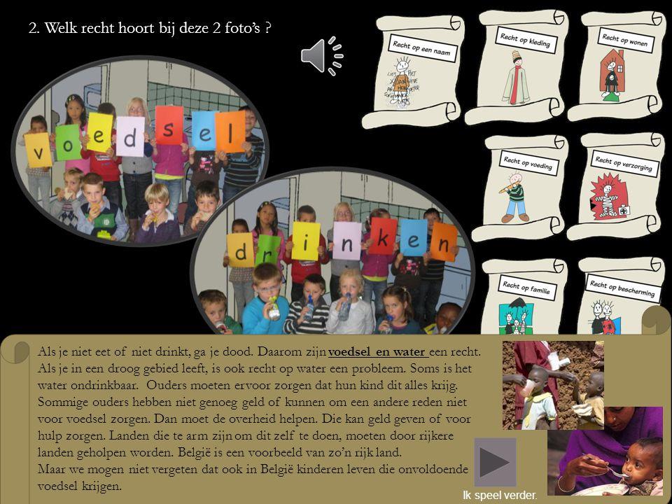 1. Welk recht hoort bij deze 2 foto's ? In België krijgen alle kinderen kort na hun geboorte een naam en worden ze geregistreerd. Zij krijgen een voor