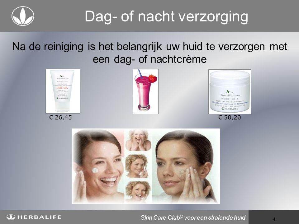 Voeding voor een beter leven 4 Dag- of nacht verzorging Na de reiniging is het belangrijk uw huid te verzorgen met een dag- of nachtcrème € 26,45€ 50,20 Skin Care Club © voor een stralende huid