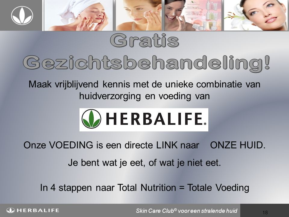 Voeding voor een beter leven 18 Maak vrijblijvend kennis met de unieke combinatie van huidverzorging en voeding van Onze VOEDING is een directe LINK naar ONZE HUID.