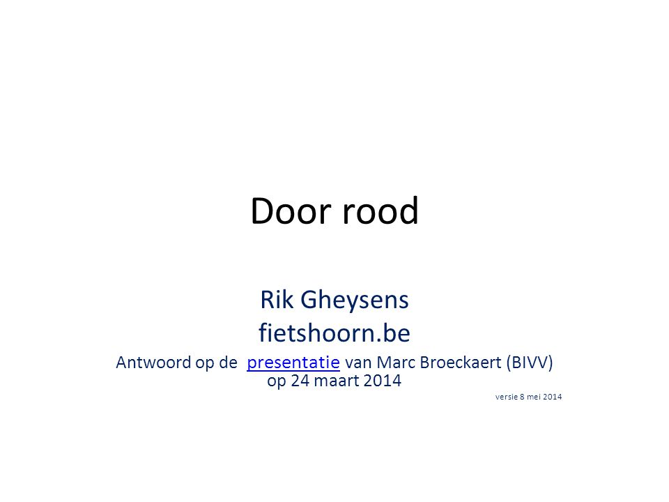 Door rood Rik Gheysens fietshoorn.be Antwoord op de presentatie van Marc Broeckaert (BIVV) op 24 maart 2014presentatie versie 8 mei 2014