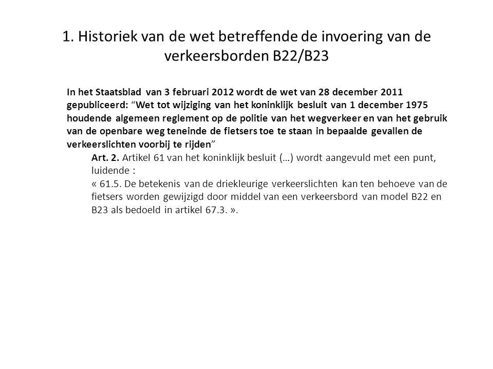 1. Historiek van de wet betreffende de invoering van de verkeersborden B22/B23 In het Staatsblad van 3 februari 2012 wordt de wet van 28 december 2011
