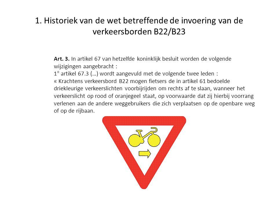 1. Historiek van de wet betreffende de invoering van de verkeersborden B22/B23 Art. 3. In artikel 67 van hetzelfde koninklijk besluit worden de volgen