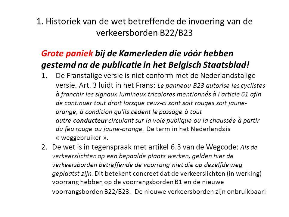 1. Historiek van de wet betreffende de invoering van de verkeersborden B22/B23 Grote paniek bij de Kamerleden die vóór hebben gestemd na de publicatie