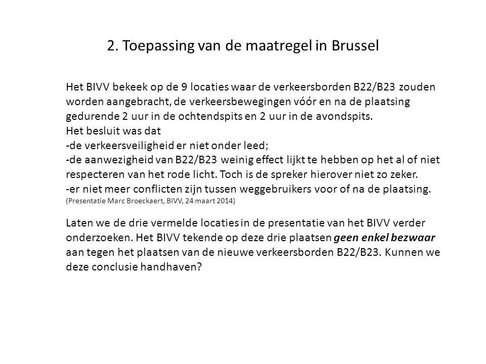 2. Toepassing van de maatregel in Brussel Het BIVV bekeek op de 9 locaties waar de verkeersborden B22/B23 zouden worden aangebracht, de verkeersbewegi