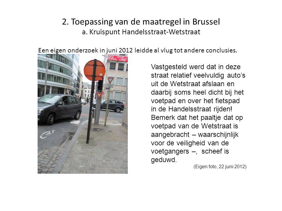 2. Toepassing van de maatregel in Brussel a. Kruispunt Handelsstraat-Wetstraat Een eigen onderzoek in juni 2012 leidde al vlug tot andere conclusies.