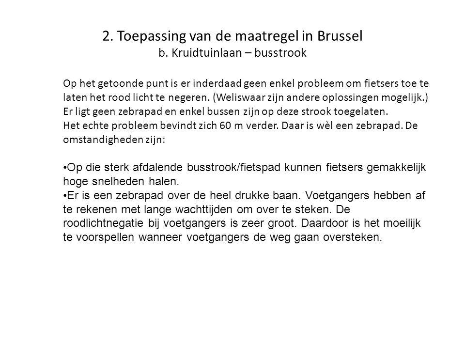 2. Toepassing van de maatregel in Brussel b. Kruidtuinlaan – busstrook Op het getoonde punt is er inderdaad geen enkel probleem om fietsers toe te lat