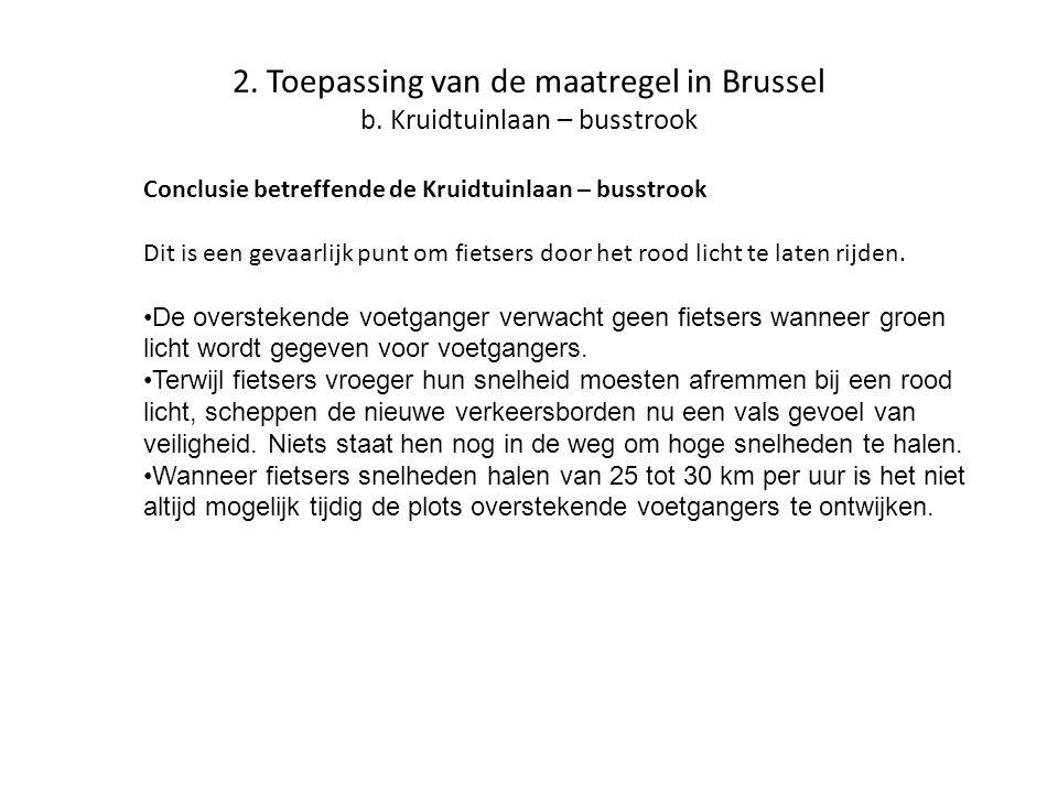 2. Toepassing van de maatregel in Brussel b. Kruidtuinlaan – busstrook Conclusie betreffende de Kruidtuinlaan – busstrook Dit is een gevaarlijk punt o