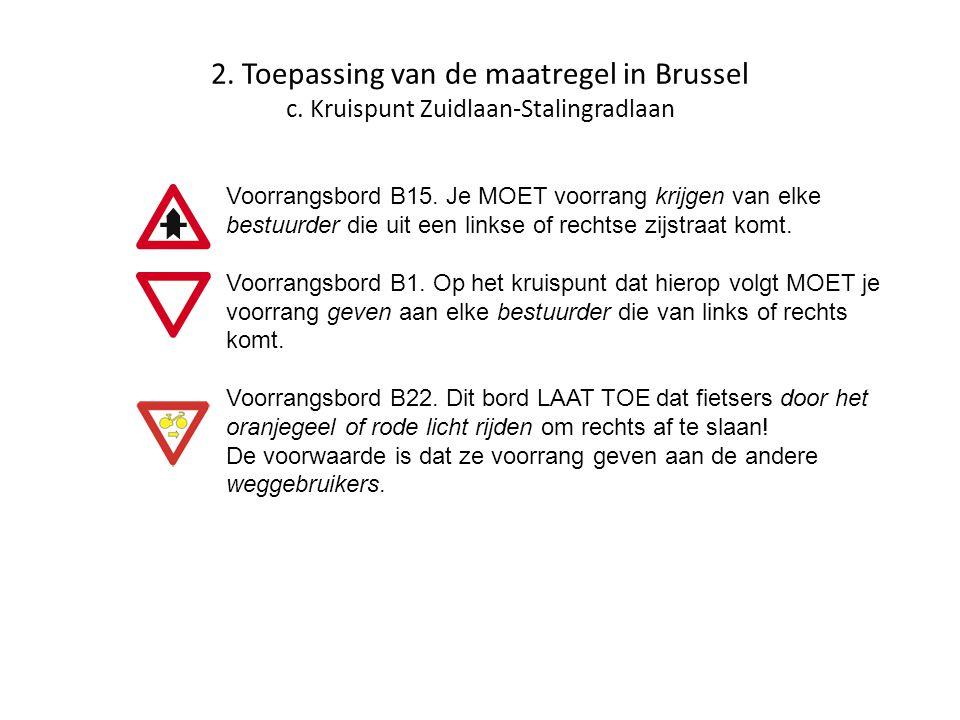 2. Toepassing van de maatregel in Brussel c. Kruispunt Zuidlaan-Stalingradlaan Voorrangsbord B15. Je MOET voorrang krijgen van elke bestuurder die uit
