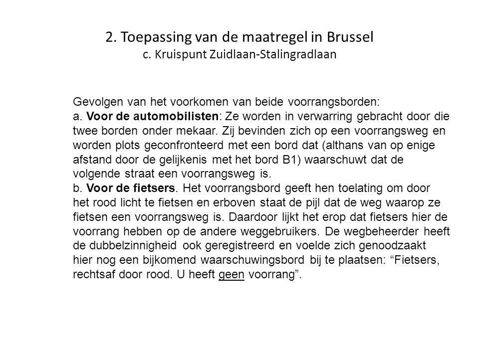 2. Toepassing van de maatregel in Brussel c. Kruispunt Zuidlaan-Stalingradlaan Gevolgen van het voorkomen van beide voorrangsborden: a. Voor de automo