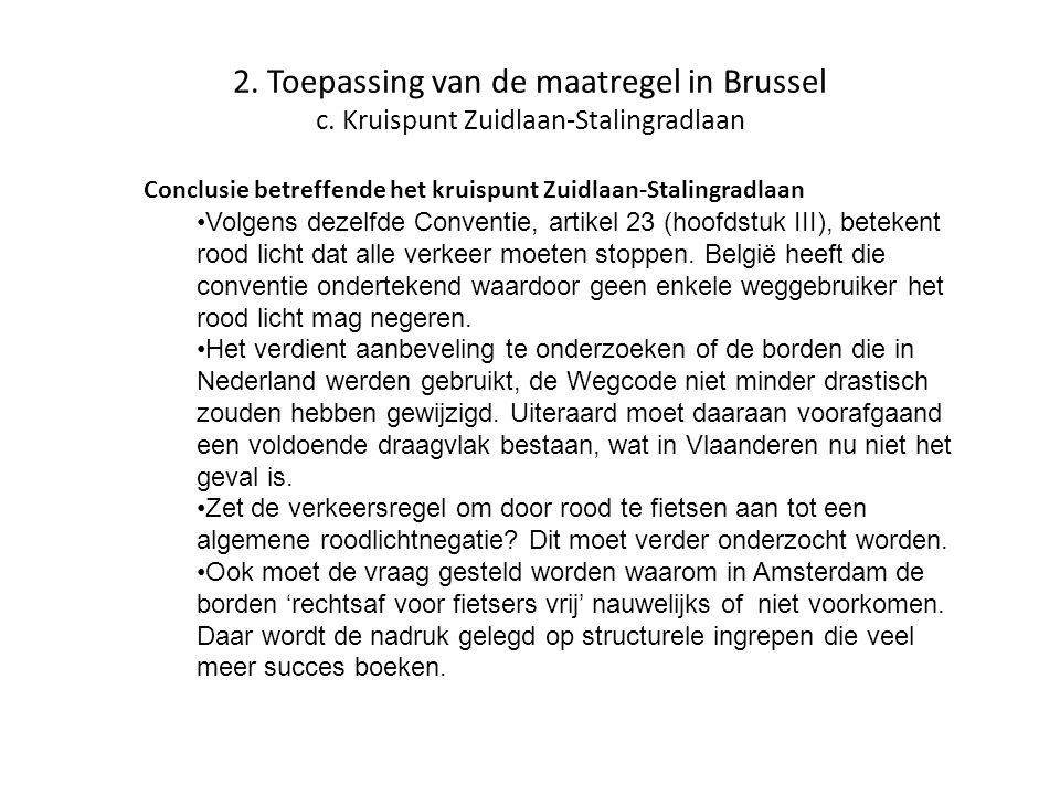 2. Toepassing van de maatregel in Brussel c. Kruispunt Zuidlaan-Stalingradlaan Conclusie betreffende het kruispunt Zuidlaan-Stalingradlaan •Volgens de