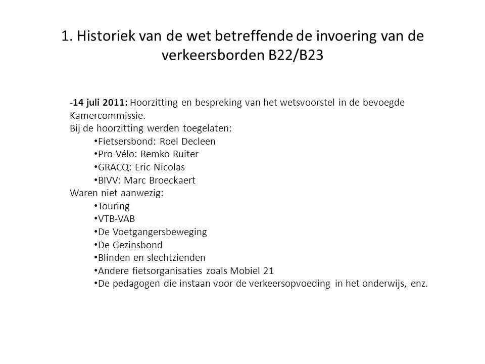 1. Historiek van de wet betreffende de invoering van de verkeersborden B22/B23 -14 juli 2011: Hoorzitting en bespreking van het wetsvoorstel in de bev