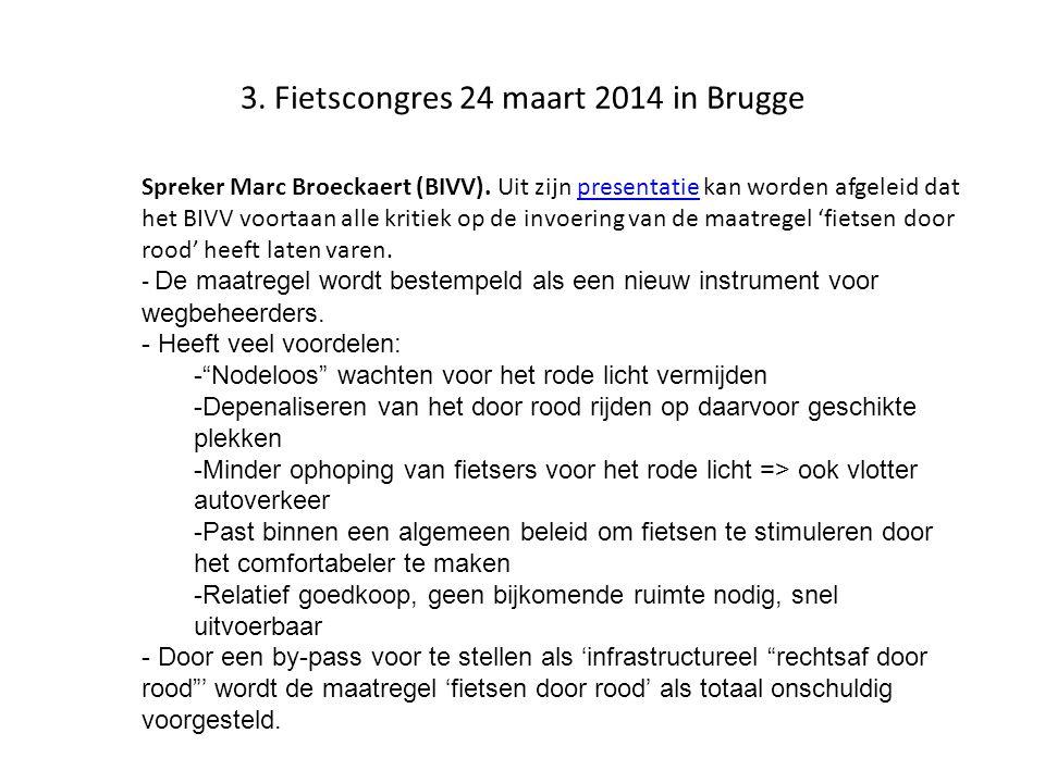3. Fietscongres 24 maart 2014 in Brugge Spreker Marc Broeckaert (BIVV). Uit zijn presentatie kan worden afgeleid dat het BIVV voortaan alle kritiek op