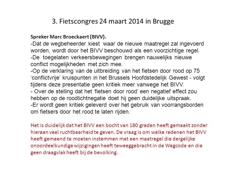 3. Fietscongres 24 maart 2014 in Brugge Spreker Marc Broeckaert (BIVV). -Dat de wegbeheerder kiest waar de nieuwe maatregel zal ingevoerd worden, word