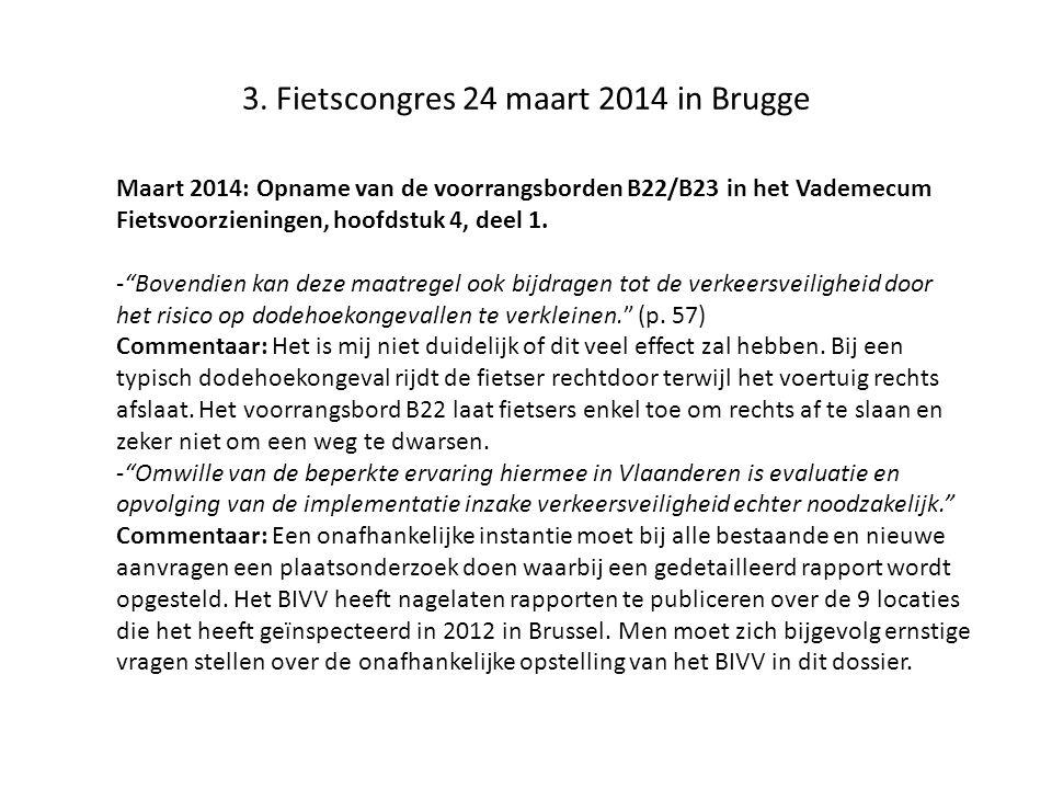 """3. Fietscongres 24 maart 2014 in Brugge Maart 2014: Opname van de voorrangsborden B22/B23 in het Vademecum Fietsvoorzieningen, hoofdstuk 4, deel 1. -"""""""