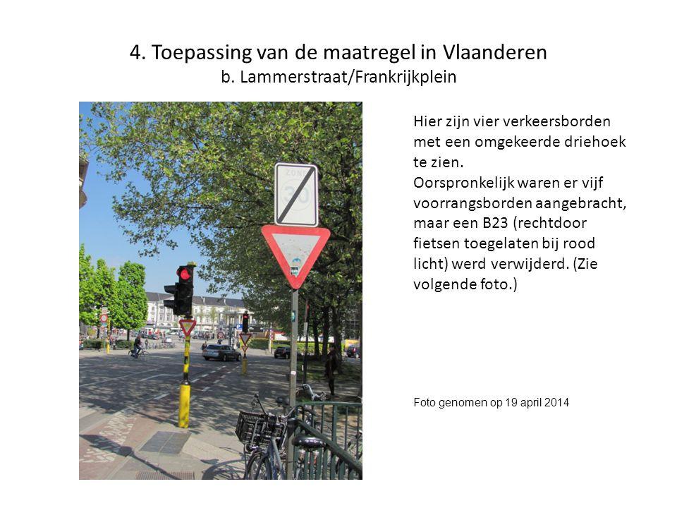 4. Toepassing van de maatregel in Vlaanderen b. Lammerstraat/Frankrijkplein Hier zijn vier verkeersborden met een omgekeerde driehoek te zien. Oorspro