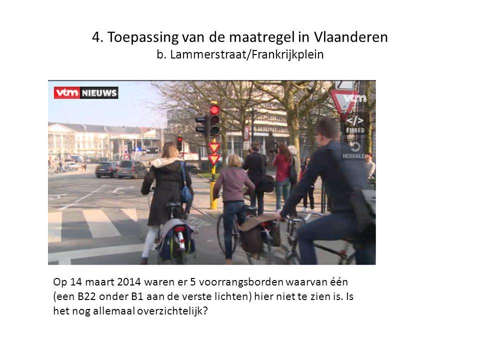 4. Toepassing van de maatregel in Vlaanderen b. Lammerstraat/Frankrijkplein Op 14 maart 2014 waren er 5 voorrangsborden waarvan één (een B22 onder B1