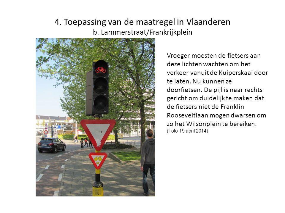 4. Toepassing van de maatregel in Vlaanderen b. Lammerstraat/Frankrijkplein Vroeger moesten de fietsers aan deze lichten wachten om het verkeer vanuit