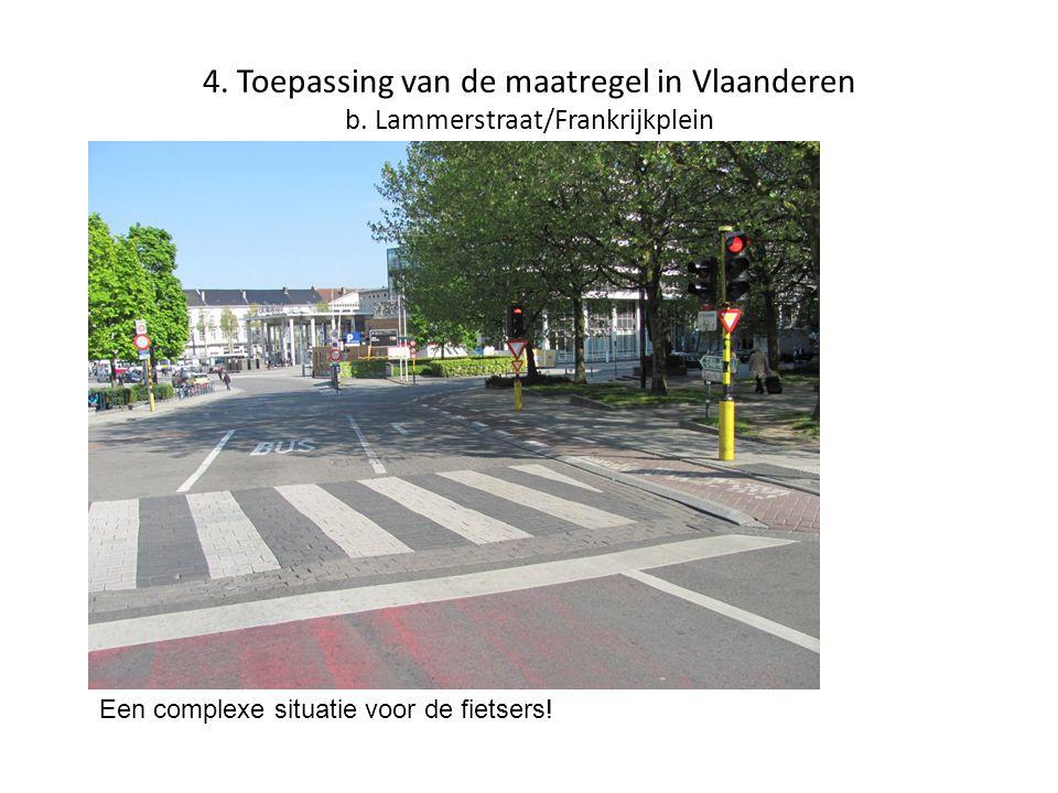 4. Toepassing van de maatregel in Vlaanderen b. Lammerstraat/Frankrijkplein Een complexe situatie voor de fietsers!