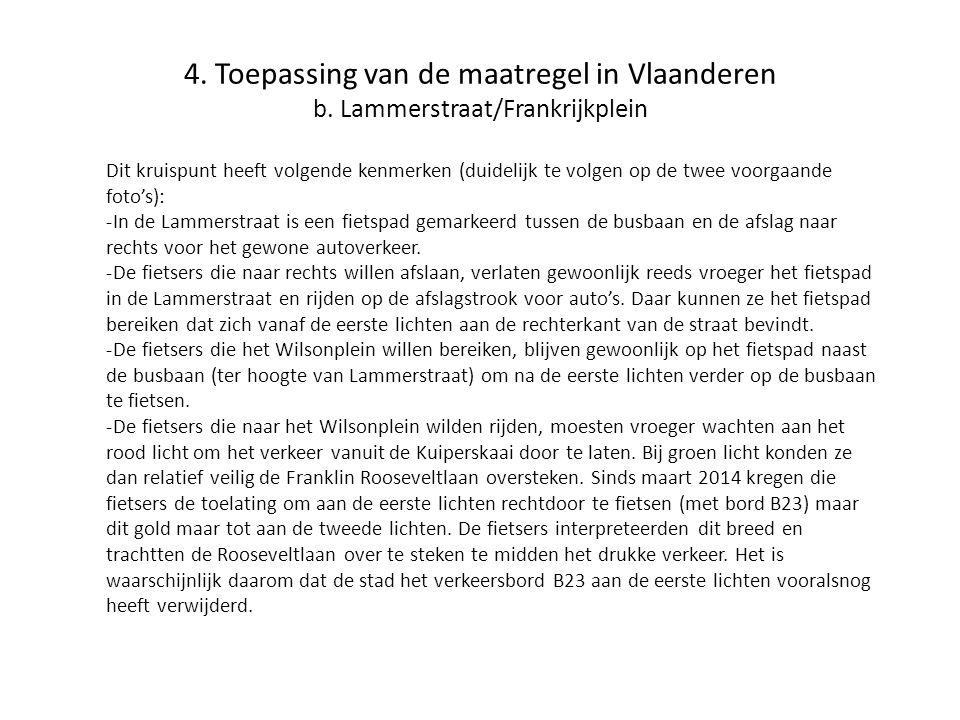 4. Toepassing van de maatregel in Vlaanderen b. Lammerstraat/Frankrijkplein Dit kruispunt heeft volgende kenmerken (duidelijk te volgen op de twee voo