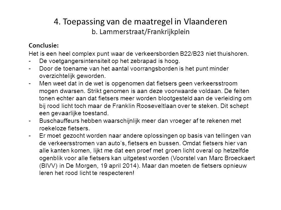 4. Toepassing van de maatregel in Vlaanderen b. Lammerstraat/Frankrijkplein Conclusie: Het is een heel complex punt waar de verkeersborden B22/B23 nie