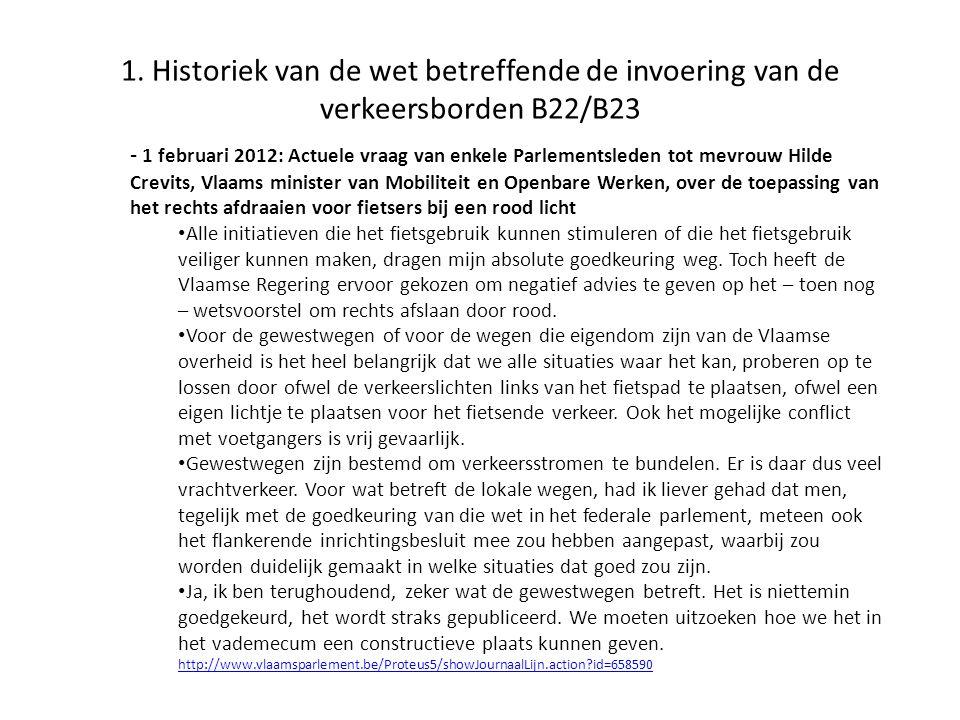 1. Historiek van de wet betreffende de invoering van de verkeersborden B22/B23 - 1 februari 2012: Actuele vraag van enkele Parlementsleden tot mevrouw