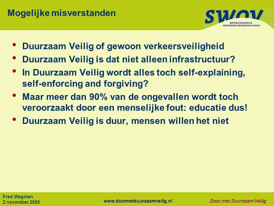 www.doormetduurzaamveilig.nlDoor met Duurzaam Veilig Fred Wegman 2 november 2005 Mogelijke misverstanden • Duurzaam Veilig of gewoon verkeersveilighei