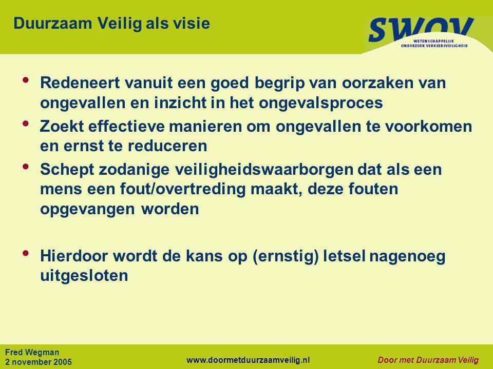 www.doormetduurzaamveilig.nlDoor met Duurzaam Veilig Fred Wegman 2 november 2005 Duurzaam Veilig als visie • Redeneert vanuit een goed begrip van oorz