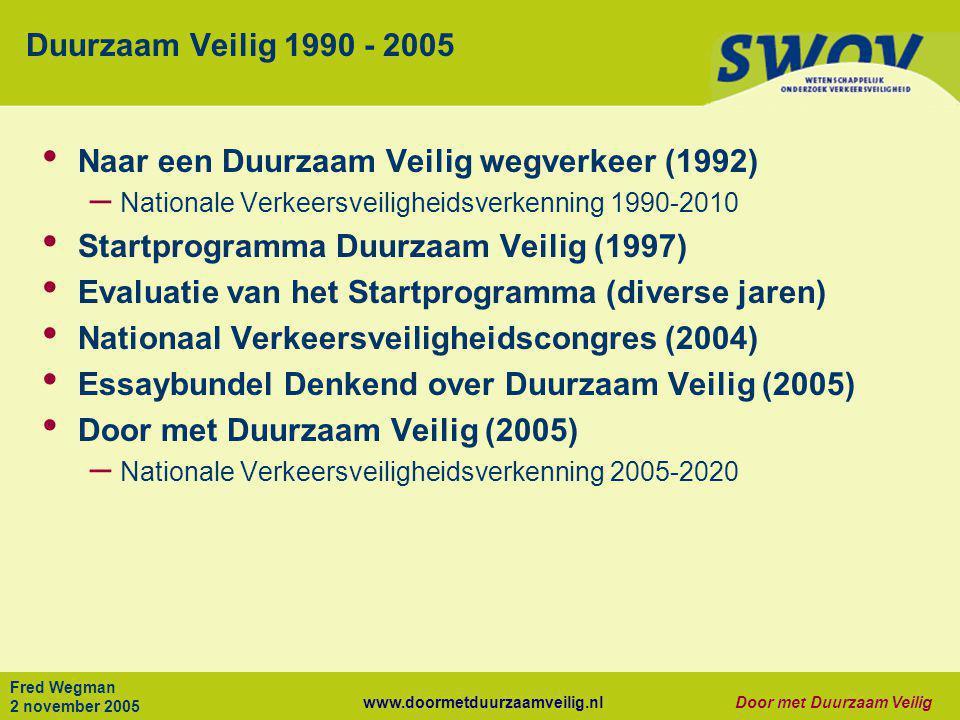 www.doormetduurzaamveilig.nlDoor met Duurzaam Veilig Fred Wegman 2 november 2005 Duurzaam Veilig 1990 - 2005 • Naar een Duurzaam Veilig wegverkeer (19