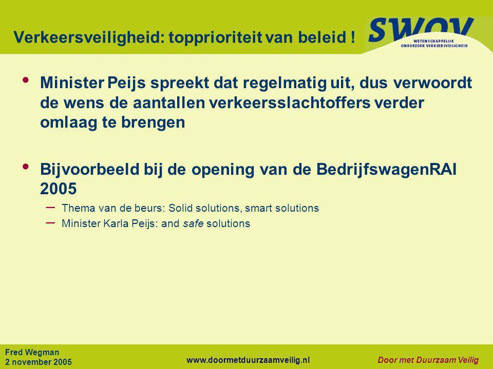 www.doormetduurzaamveilig.nlDoor met Duurzaam Veilig Fred Wegman 2 november 2005 Verkeersveiligheid: topprioriteit van beleid ! • Minister Peijs spree