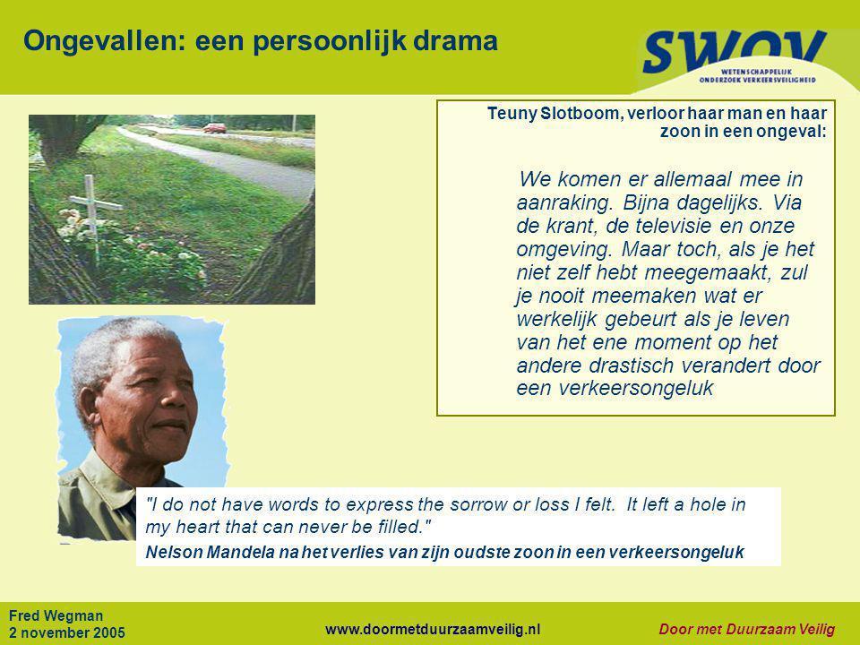 www.doormetduurzaamveilig.nlDoor met Duurzaam Veilig Fred Wegman 2 november 2005 Ongevallen: een persoonlijk drama Teuny Slotboom, verloor haar man en