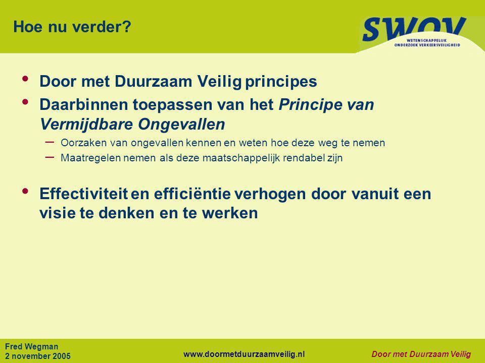 www.doormetduurzaamveilig.nlDoor met Duurzaam Veilig Fred Wegman 2 november 2005 Hoe nu verder? • Door met Duurzaam Veilig principes • Daarbinnen toep