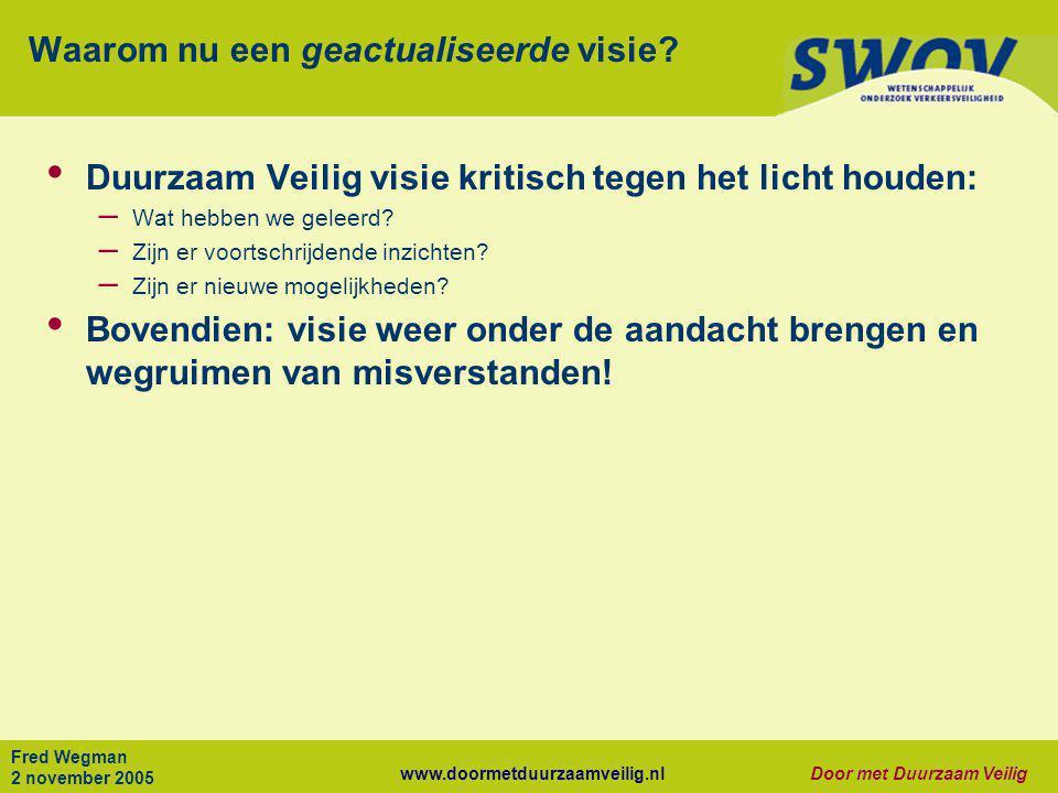 www.doormetduurzaamveilig.nlDoor met Duurzaam Veilig Fred Wegman 2 november 2005 Waarom nu een geactualiseerde visie? • Duurzaam Veilig visie kritisch