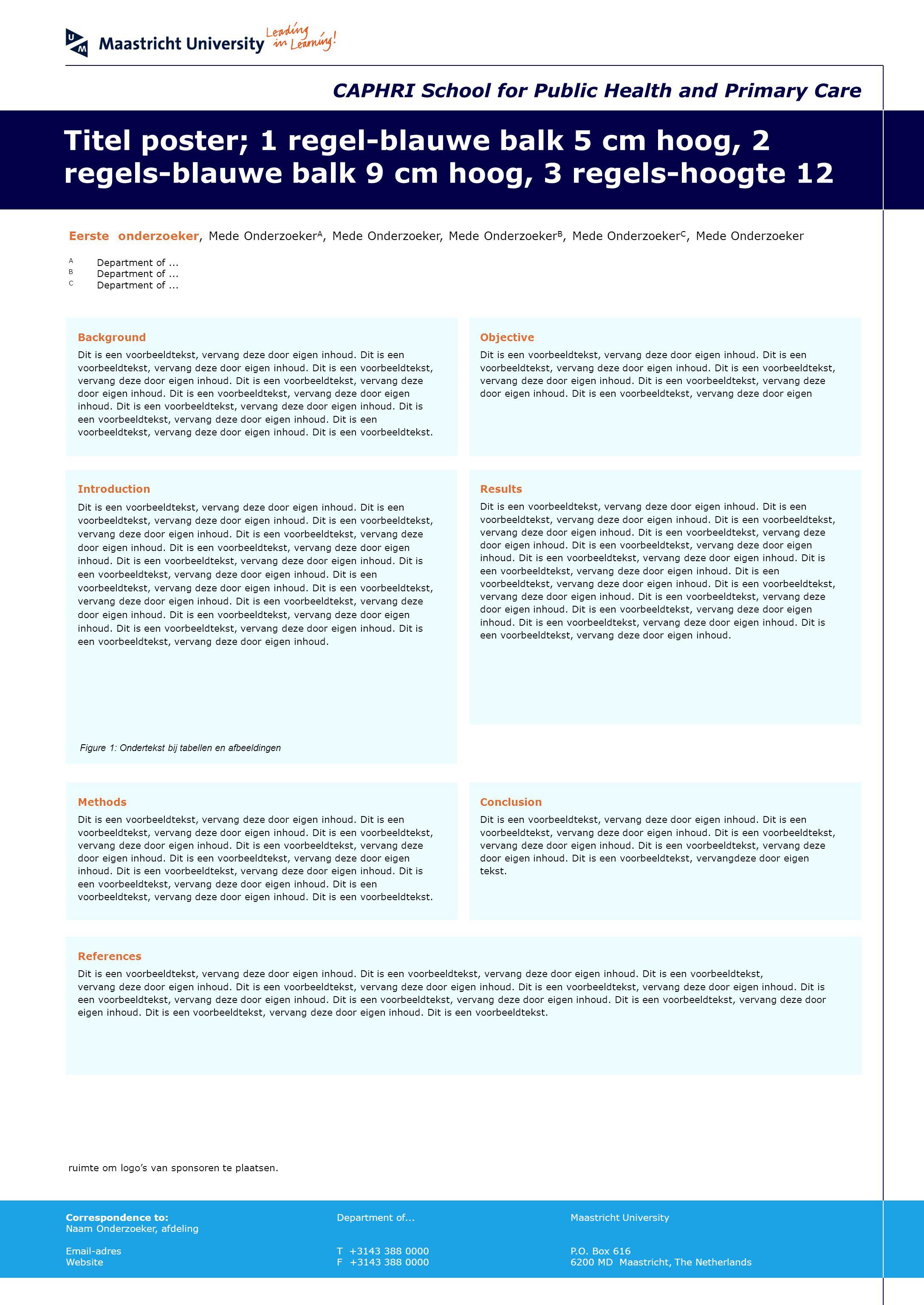 Titel poster; 1 regel-blauwe balk 5 cm hoog, 2 regels-blauwe balk 9 cm hoog, 3 regels-hoogte 12 Eerste onderzoeker, Mede Onderzoeker A, Mede Onderzoeker, Mede Onderzoeker B, Mede Onderzoeker C, Mede Onderzoeker A Department of...