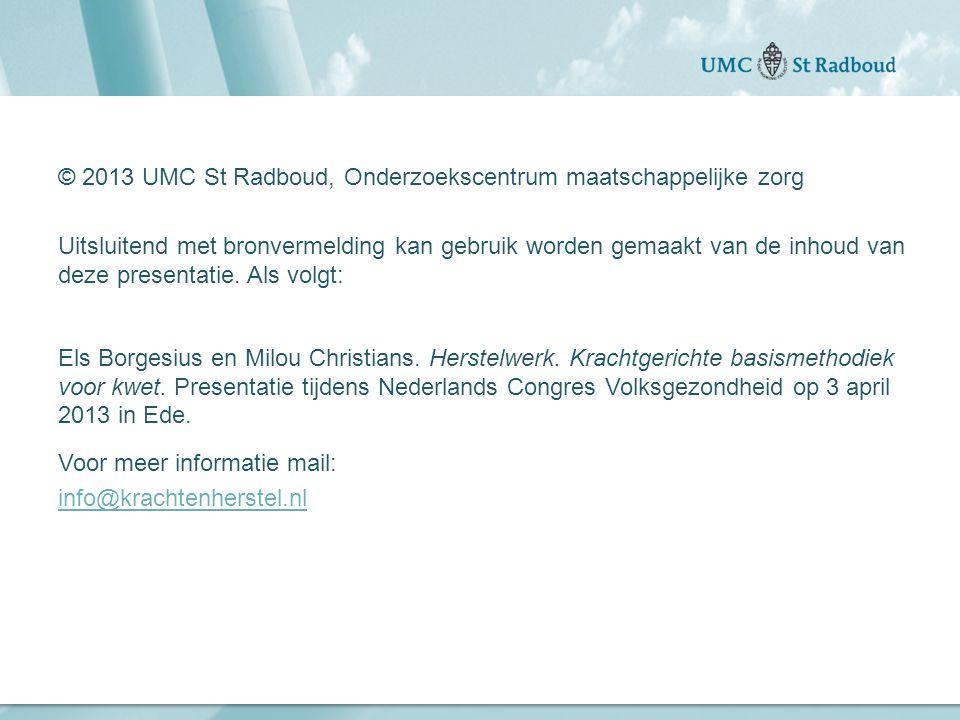 """Onderzoekscentrum maatschappelijke zorg """"gedreven door kennis, bewogen door mensen"""" © 2013 UMC St Radboud, Onderzoekscentrum maatschappelijke zorg Uit"""