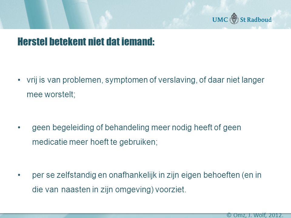 """Onderzoekscentrum maatschappelijke zorg """"gedreven door kennis, bewogen door mensen"""" Herstel betekent niet dat iemand: •vrij is van problemen, symptome"""