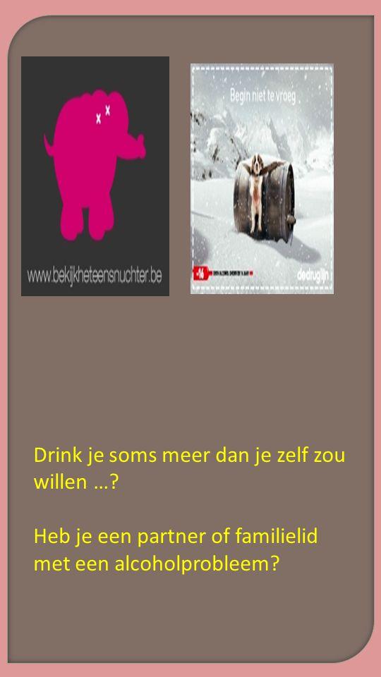 Drink je soms meer dan je zelf zou willen …? Heb je een partner of familielid met een alcoholprobleem?