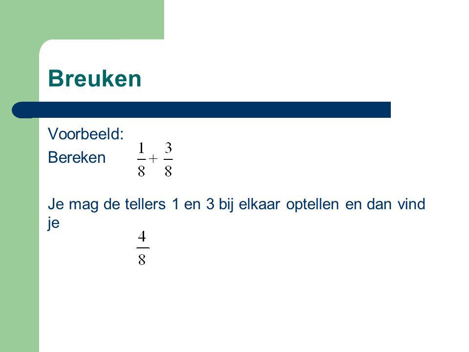 Breuken Voorbeeld: Bereken Je mag de tellers 1 en 3 bij elkaar optellen en dan vind je
