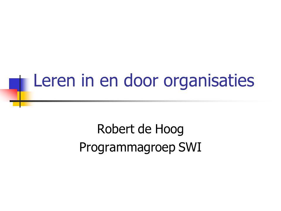 Leren in en door organisaties Robert de Hoog Programmagroep SWI