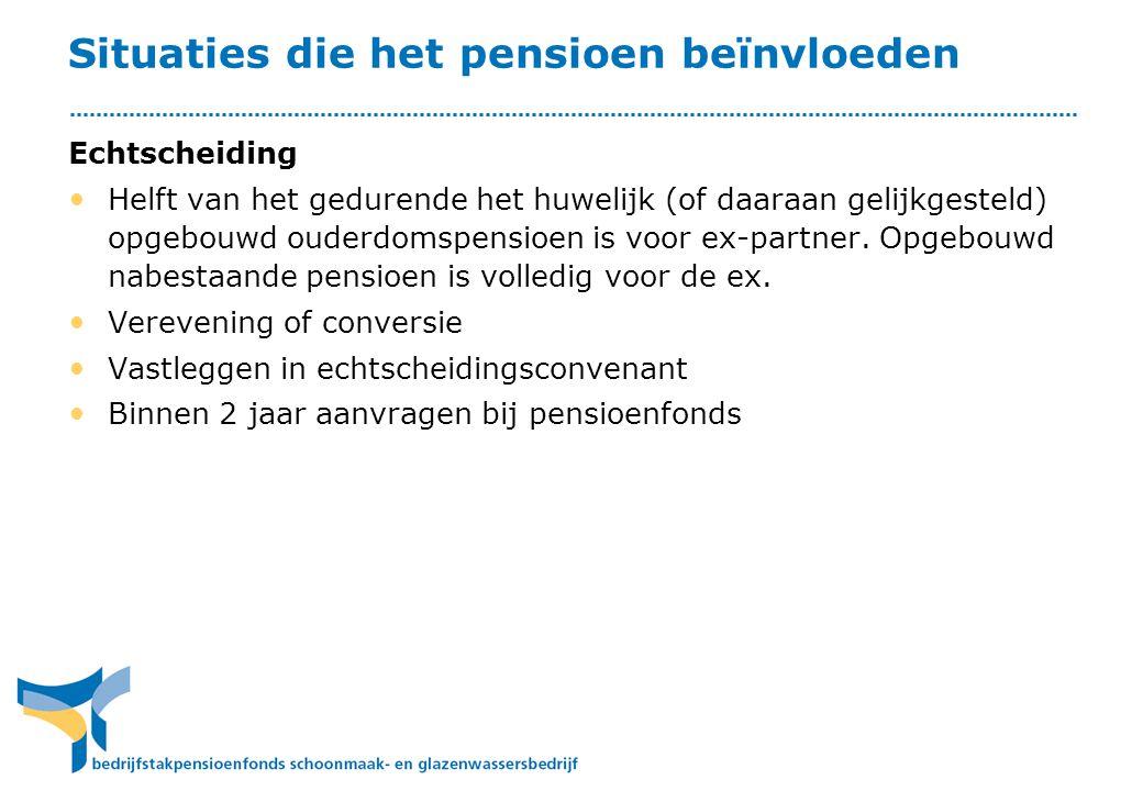 Situaties die het pensioen beïnvloeden Echtscheiding • Helft van het gedurende het huwelijk (of daaraan gelijkgesteld) opgebouwd ouderdomspensioen is